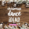 Christmassy Dance Ideas!