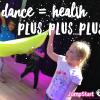 Dance = health plus…plus…plus